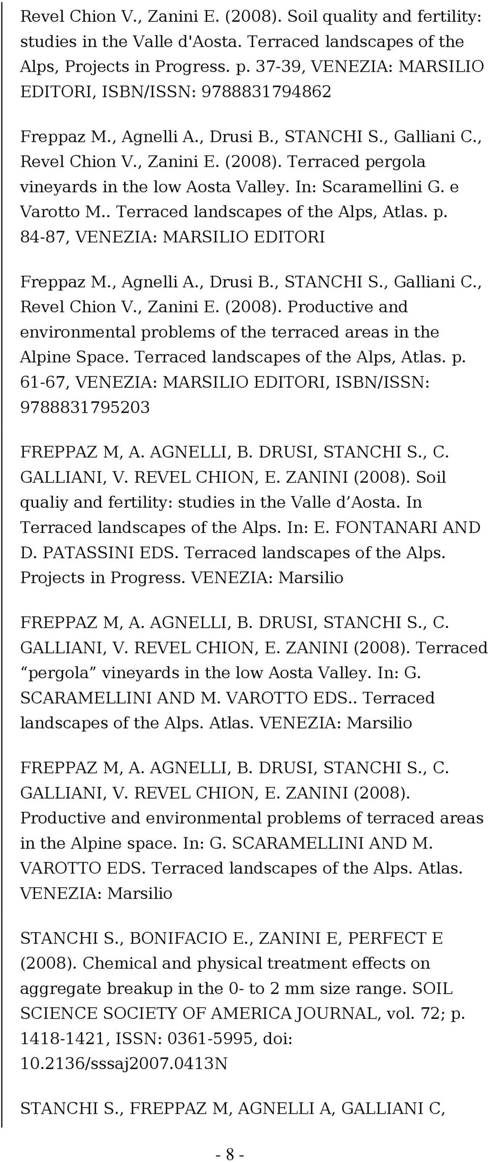 Terraced pergola vineyards in the low Aosta Valley. In: Scaramellini G. e Varotto M.. Terraced landscapes of the Alps, Atlas. p. 84-87, VENEZIA: MARSILIO EDITORI Freppaz M., Agnelli A., Drusi B.