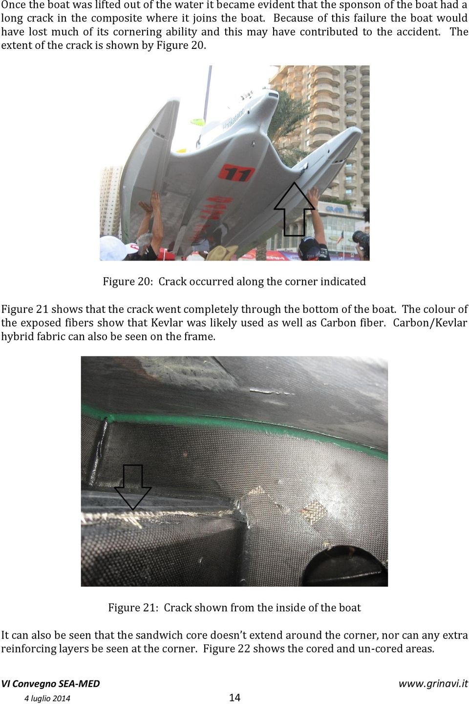 Figure 20: Crack occurred along the corner indicated Figure 21 shows that the crack went completely through the bottom of the boat.