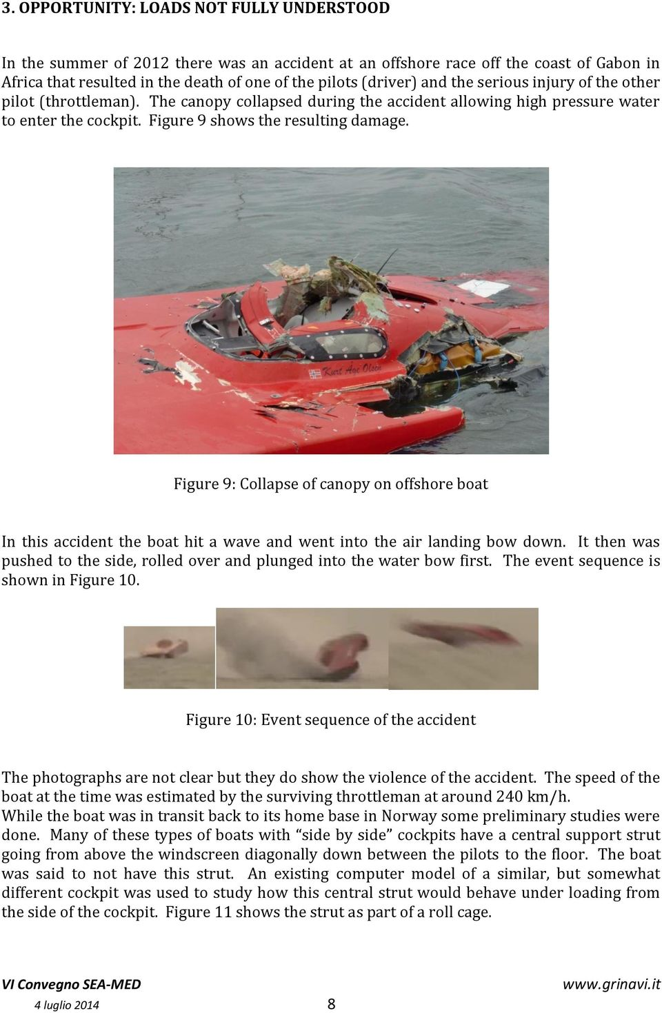 Figure 9: Collapse of canopy on offshore boat In this accident the boat hit a wave and went into the air landing bow down.