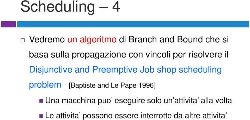shop scheduling problem [Baptiste and Le Pape 1996] Una macchina puo