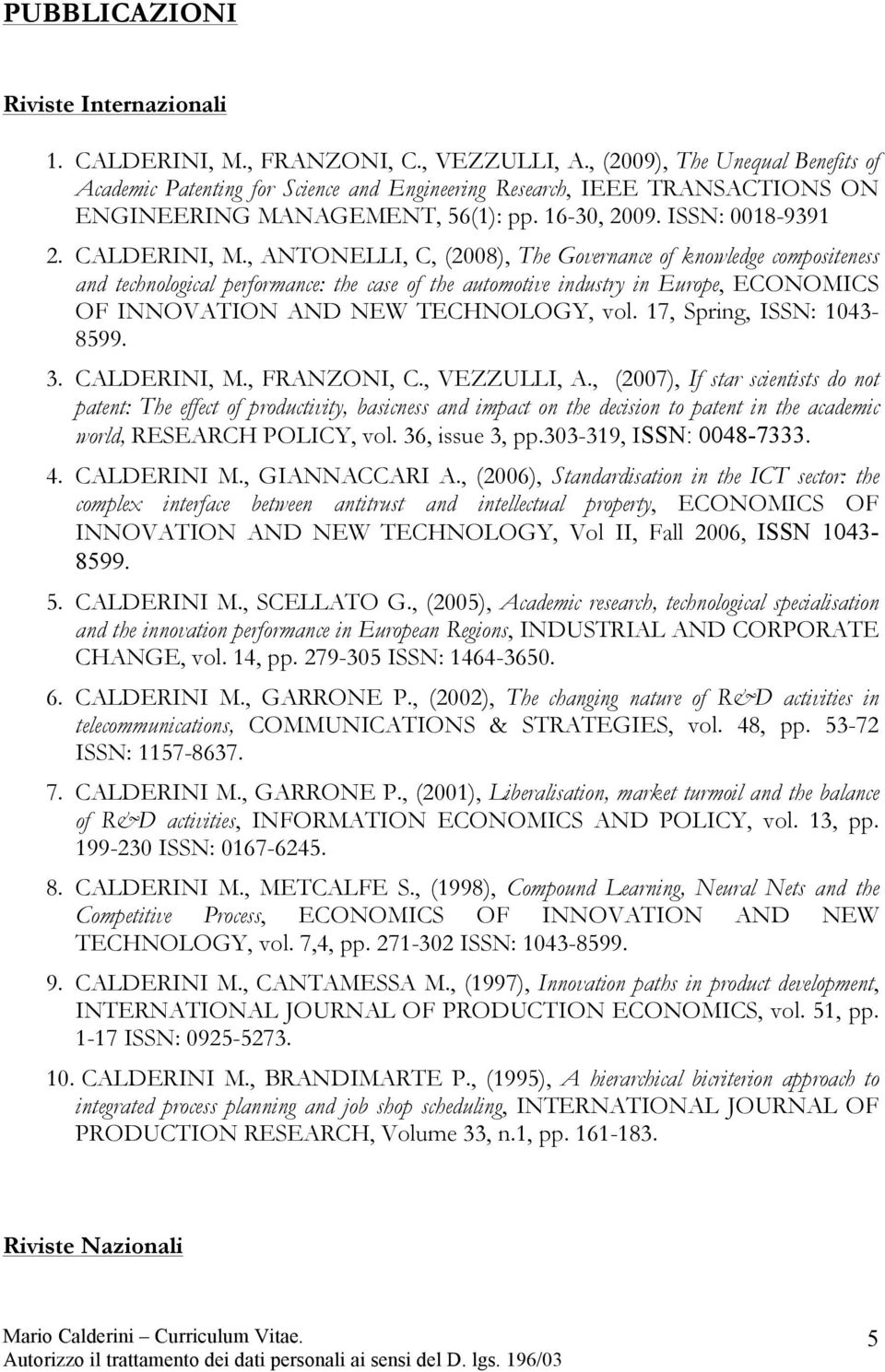 , ANTONELLI, C, (2008), The Governance of knowledge compositeness and technological performance: the case of the automotive industry in Europe, ECONOMICS OF INNOVATION AND NEW TECHNOLOGY, vol.