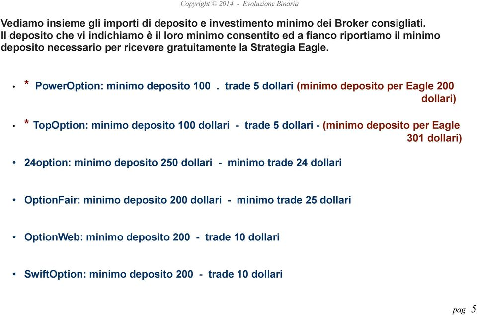 * PowerOption: minimo deposito 100.