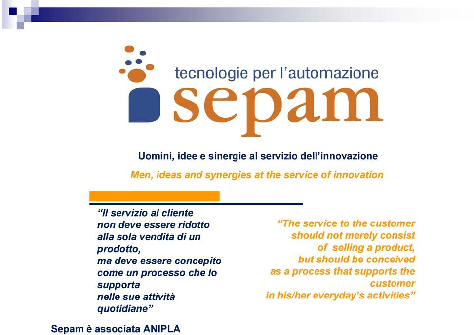 supporta nelle sue attività quotidiane The service to the customer should not merely consist of selling a product, but