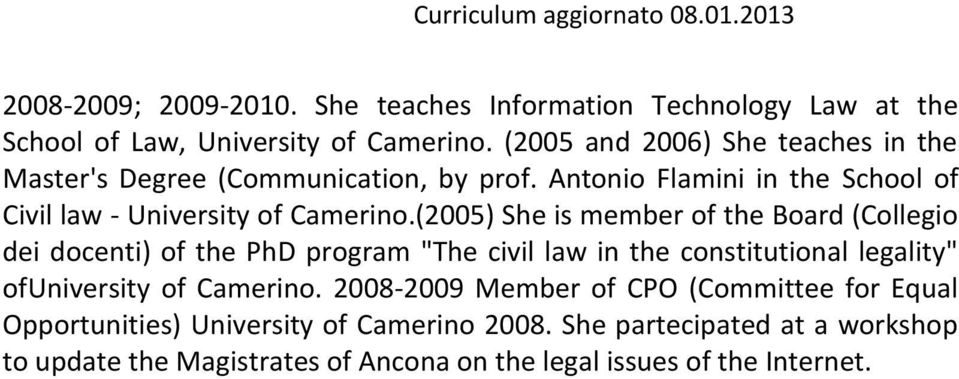 "(2005) She is member of the Board (Collegio dei docenti) of the PhD program ""The civil law in the constitutional legality"" ofuniversity of Camerino."
