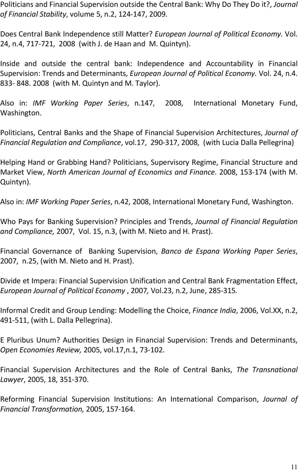 43) Inside and outside the central bank: Independence and Accountability in Financial Supervision: Trends and Determinants, European Journal of Political Economy. Vol. 24, n.4. 833 848. 2008 (with M.
