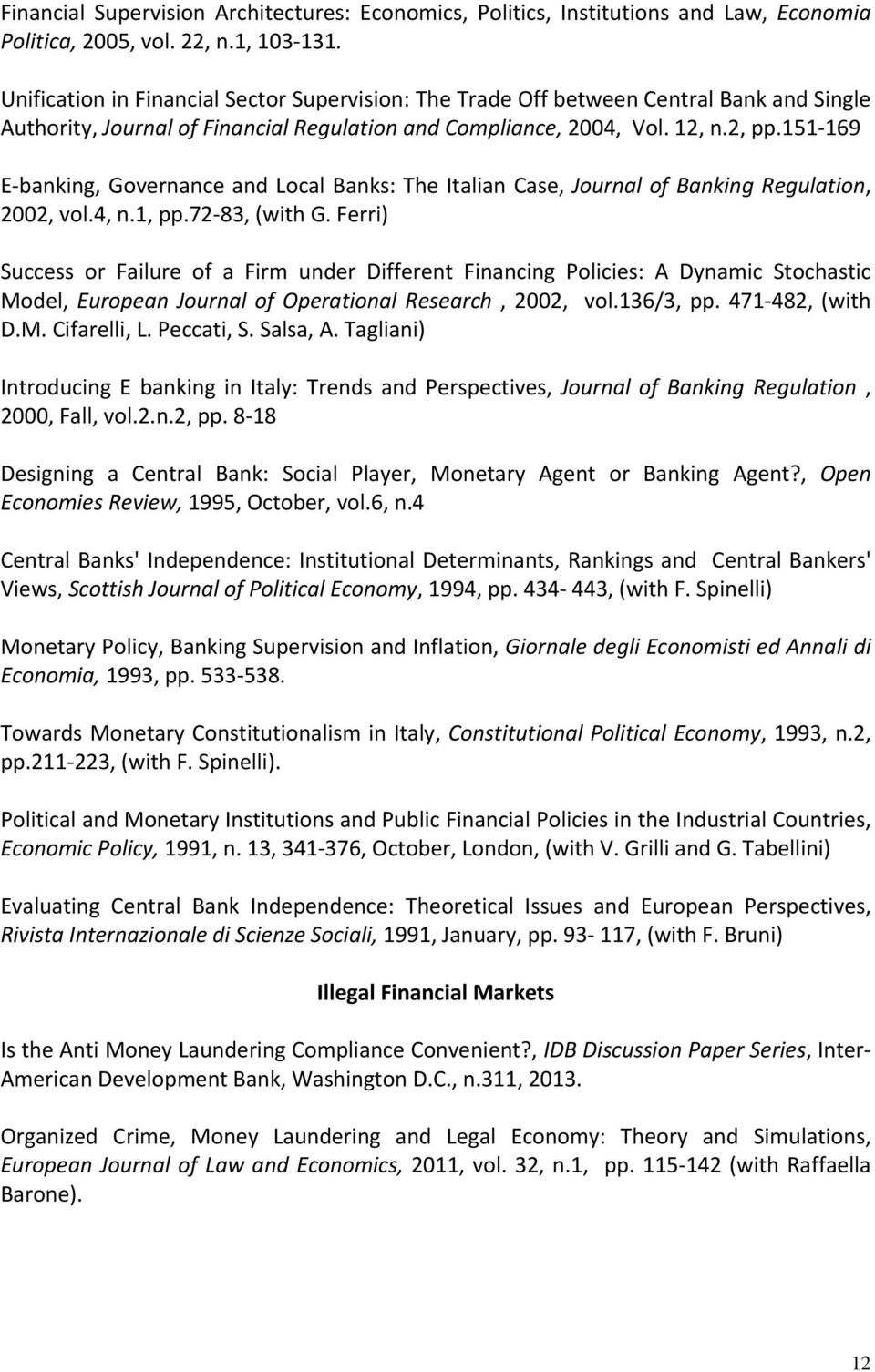 151 169 E banking, Governance and Local Banks: The Italian Case, Journal of Banking Regulation, 2002, vol.4, n.1, pp.72 83, (with G.