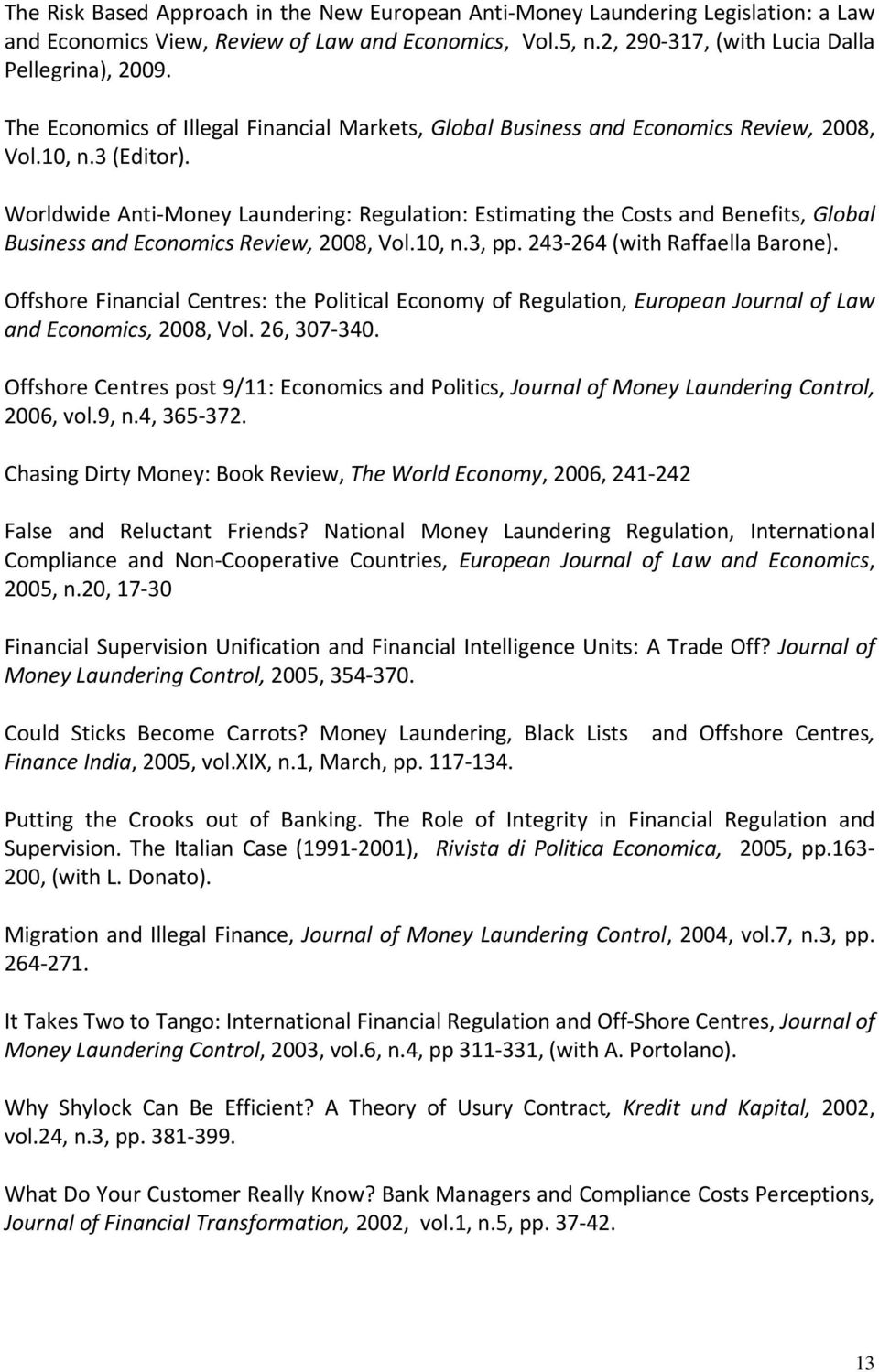 Worldwide Anti Money Laundering: Regulation: Estimating the Costs and Benefits, Global Business and Economics Review, 2008, Vol.10, n.3, pp. 243 264 (with Raffaella Barone).