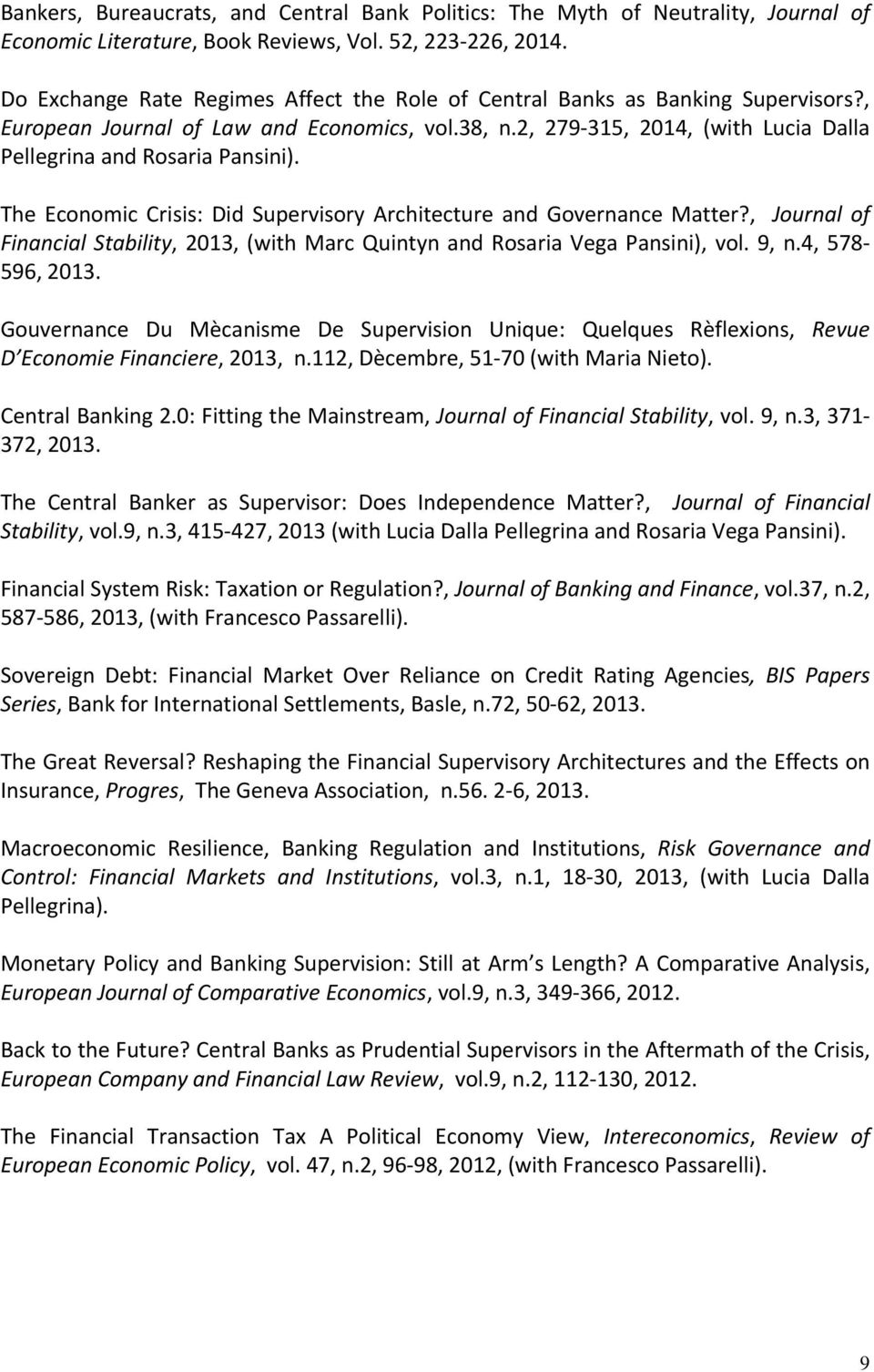 (0.41) The Economic Crisis: Did Supervisory Architecture and Governance Matter?, Journal of Financial Stability, 2013, (with Marc Quintyn and Rosaria Vega Pansini), vol. 9, n.4, 578 596, 2013. (1.