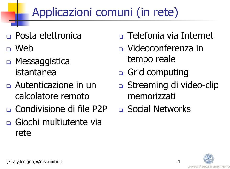 Internet Videoconferenza in tempo reale Grid computing Streaming di video-clip