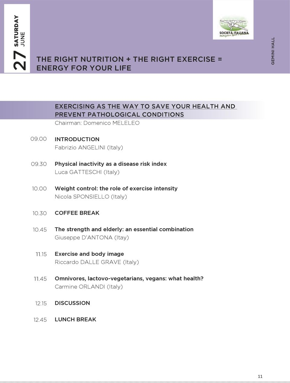 00 Weight control: the role of exercise intensity Nicola SPONSIELLO (Italy) 10.30 COFFEE BREAK 10.