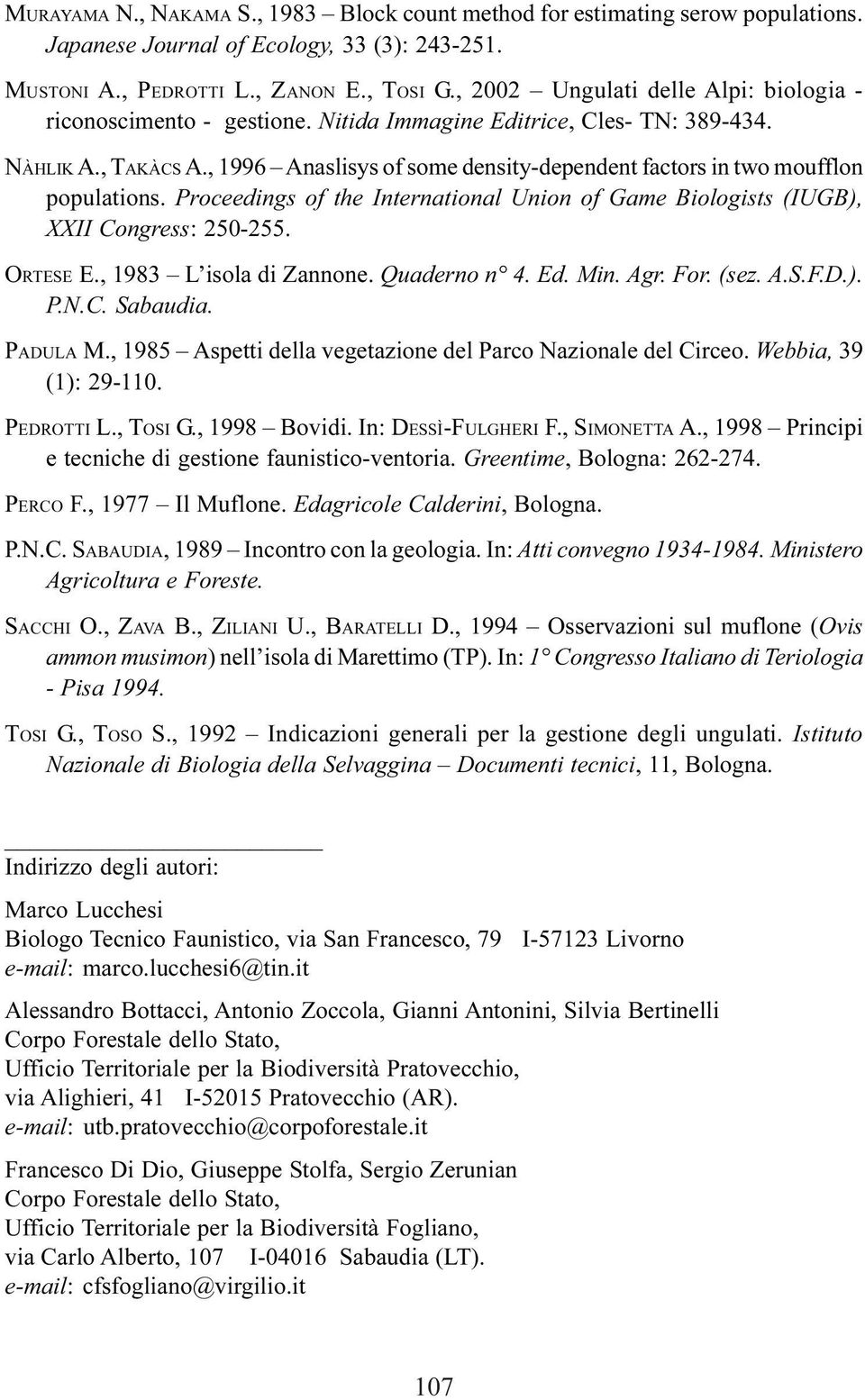 , 1996 Anaslisys of some density-dependent factors in two moufflon populations. Proceedings of the International Union of Game Biologists (IUGB), XXII Congress: 250-255. ORTESE E.