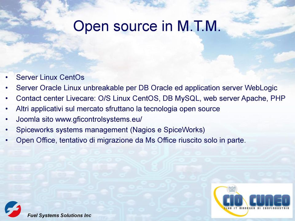 center Livecare: O/S Linux CentOS, DB MySQL, web server Apache, PHP Altri applicativi sul mercato sfruttano la