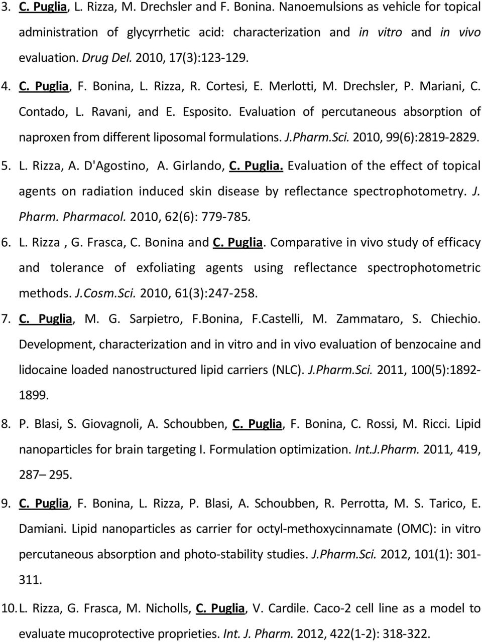 Evaluation of percutaneous absorption of naproxen from different liposomal formulations. J.Pharm.Sci. 2010, 99(6):2819-2829. 5. L. Rizza, A. D'Agostino, A. Girlando, C. Puglia.
