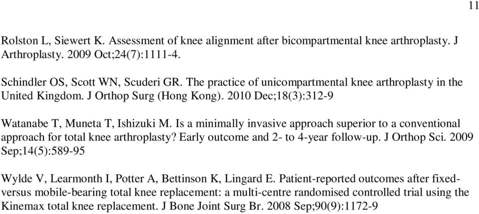 Is a minimally invasive approach superior to a conventional approach for total knee arthroplasty? Early outcome and 2- to 4-year follow-up. J Orthop Sci.