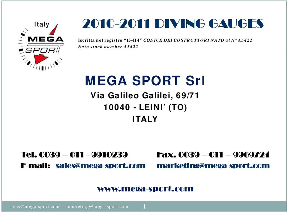 (TO) ITALY Tel. 0039 011-9910239 Fax. 0039 011 9969724 E-mail: sales@mega-sport.