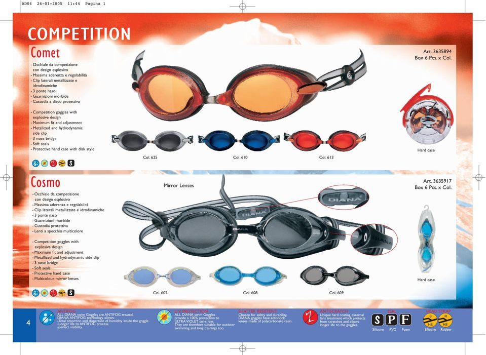 - Competition goggles with explosive design - Maximum fit and adjustment - Metallized and hydrodynamic side clip - 3 nose bridge - Soft seals - Protective hand case with disk style Col. 625 Col.