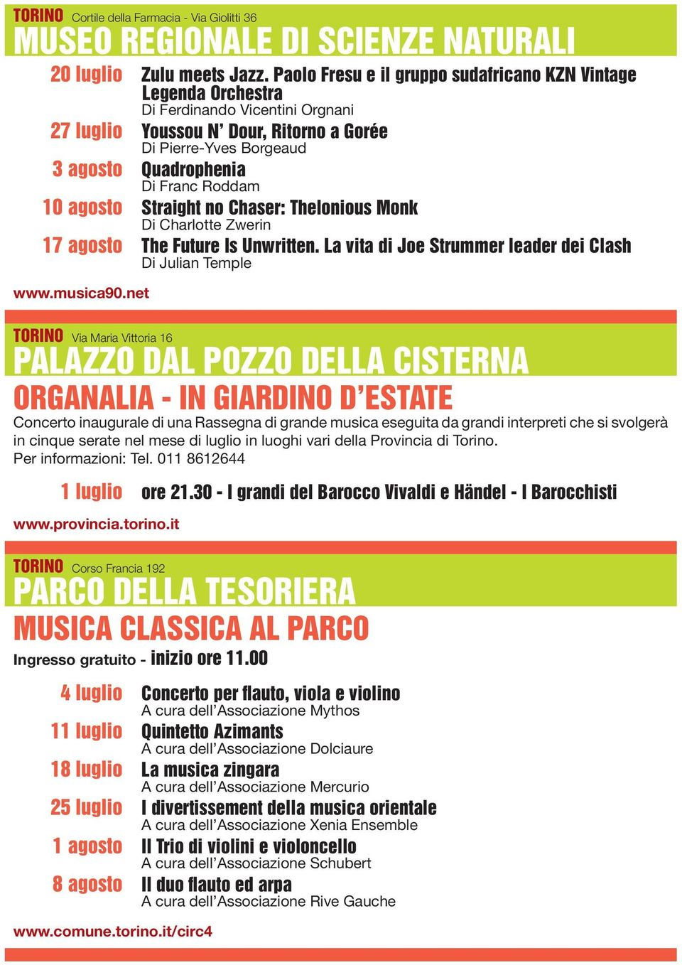 Roddam 10 agosto Straight no Chaser: Thelonious Monk Di Charlotte Zwerin 17 agosto The Future Is Unwritten. La vita di Joe Strummer leader dei Clash Di Julian Temple www.musica90.