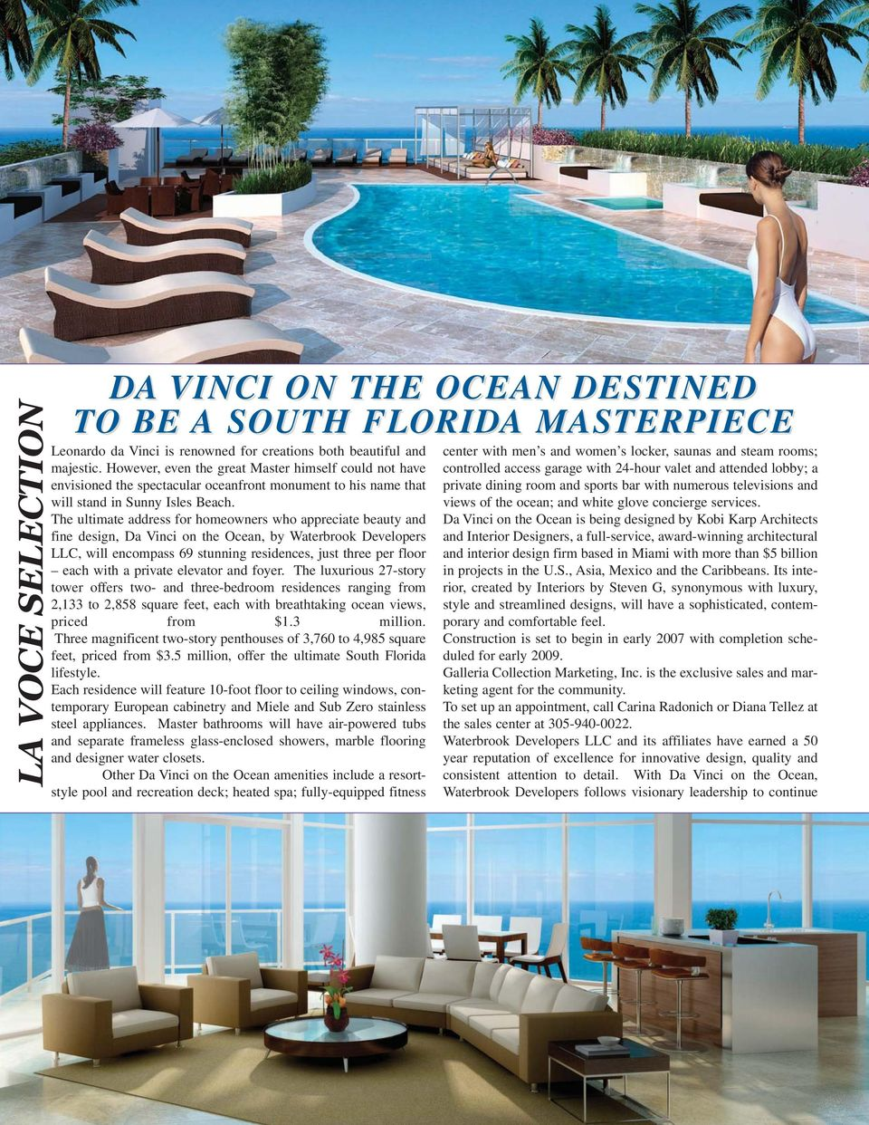 The ultimate address for homeowners who appreciate beauty and fine design, Da Vinci on the Ocean, by Waterbrook Developers LLC, will encompass 69 stunning residences, just three per floor each with a