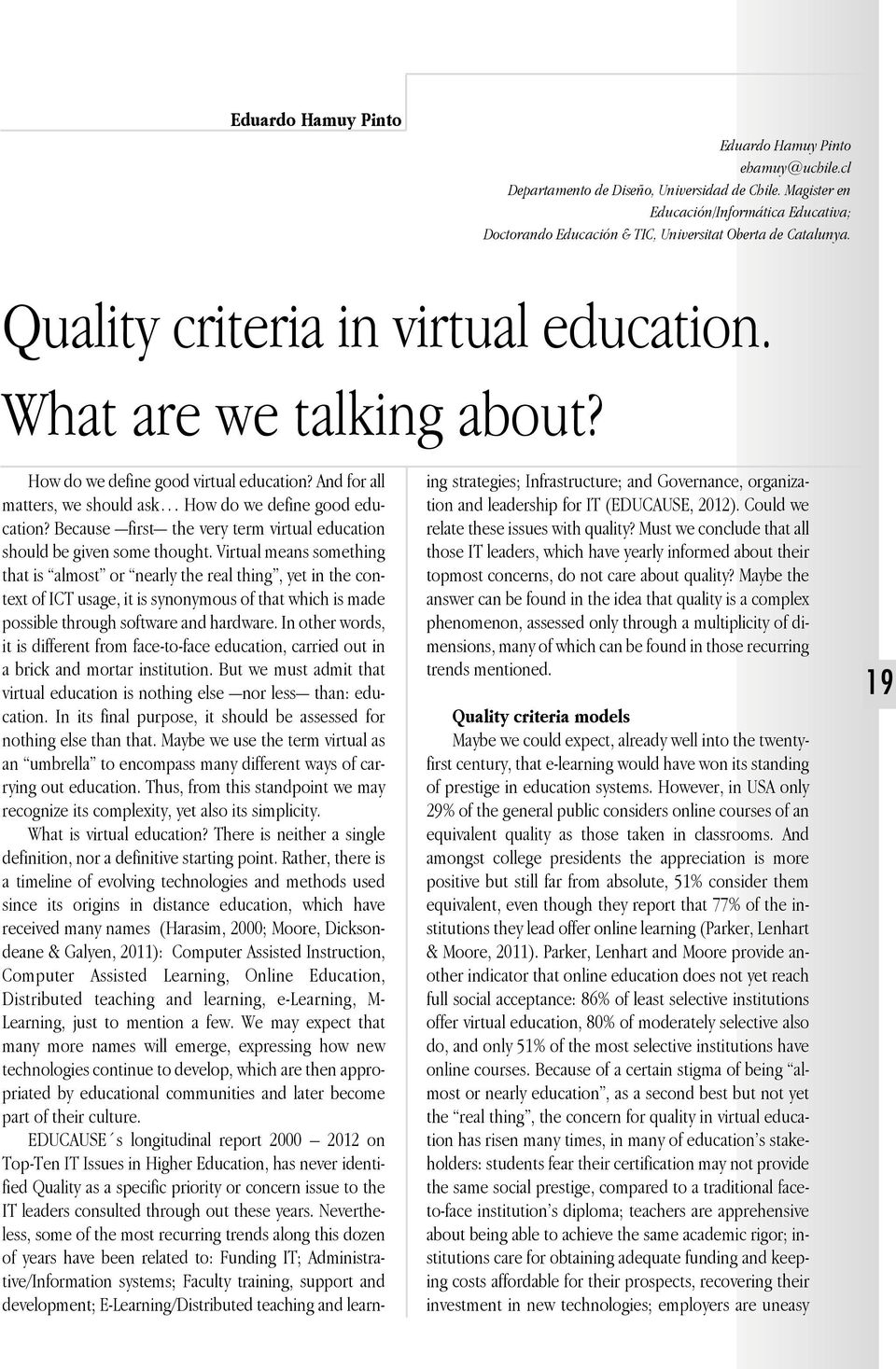 How do we define good virtual education? And for all matters, we should ask How do we define good education? Because first the very term virtual education should be given some thought.