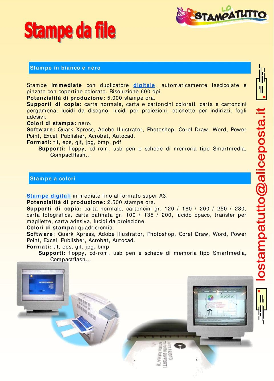 Software: Quark Xpress, Adobe Illustrator, Photoshop, Corel Draw, Word, Power Point, Excel, Publisher, Acrobat, Autocad.