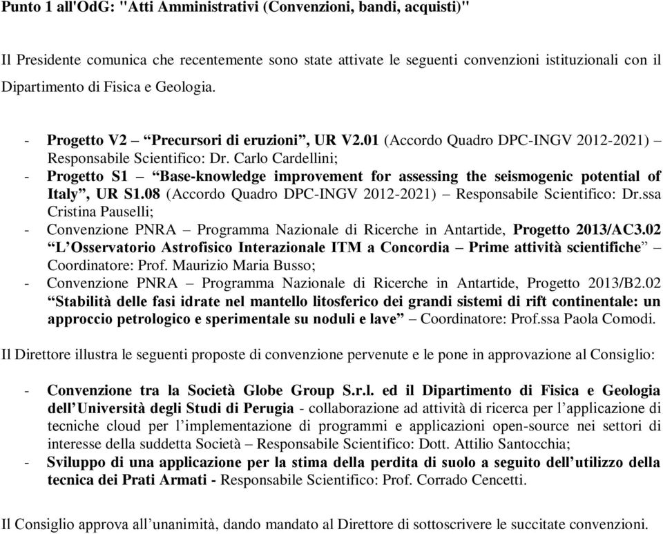 Carlo Cardellini; - Progetto S1 Base-knowledge improvement for assessing the seismogenic potential of Italy, UR S1.08 (Accordo Quadro DPC-INGV 2012-2021) Responsabile Scientifico: Dr.