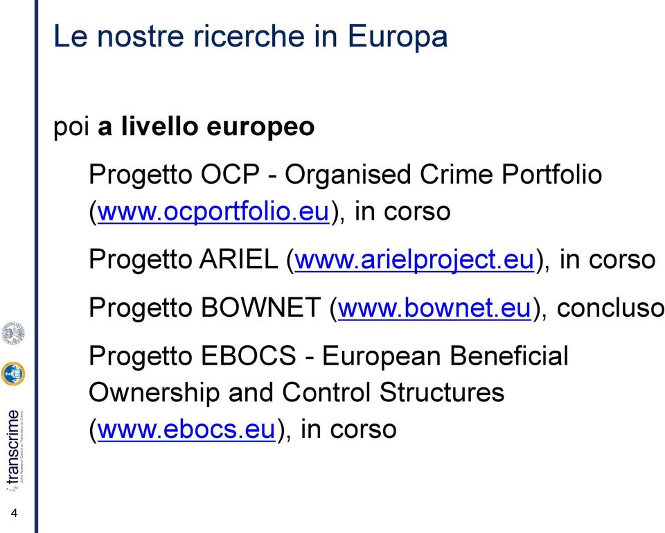 arielproject.eu), in corso Progetto BOWNET (www.bownet.