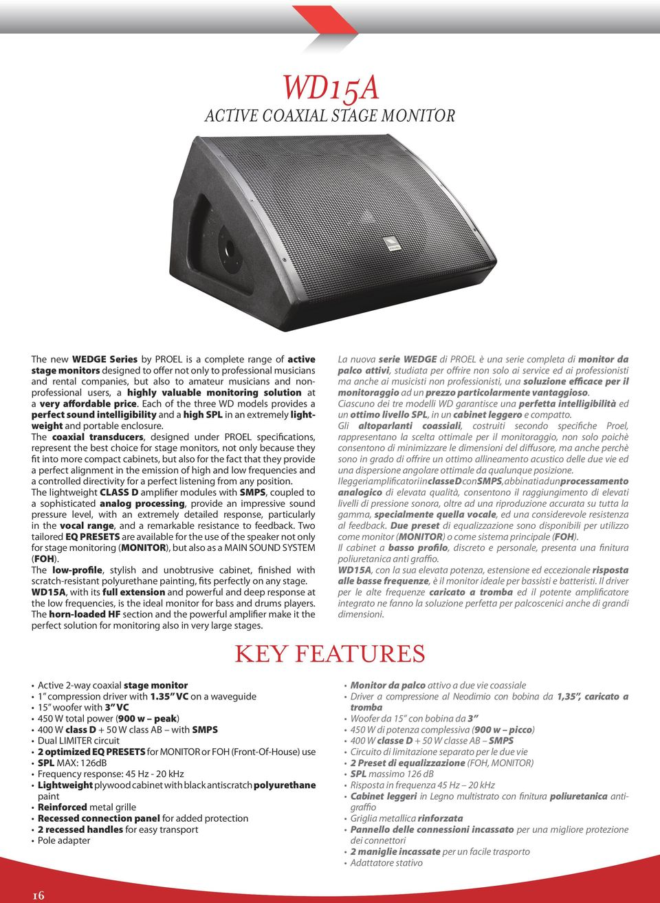 Each of the three WD models provides a perfect sound intelligibility and a high SPL in an extremely lightweight and portable enclosure.
