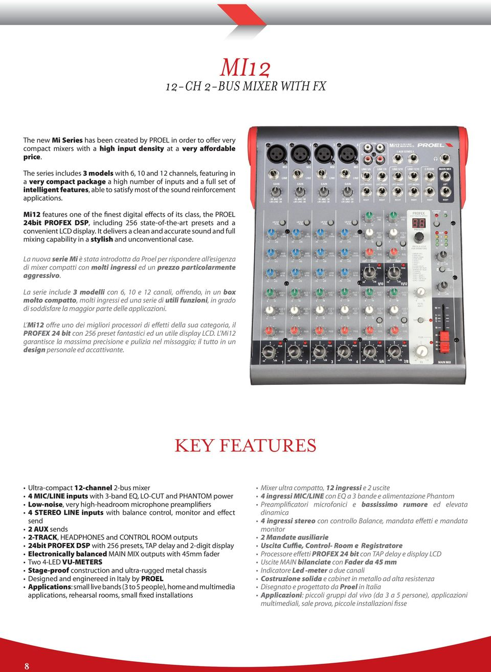 reinforcement applications. Mi12 features one of the finest digital effects of its class, the PROEL 24bit PROFEX DSP, including 256 state-of-the-art presets and a convenient LCD display.