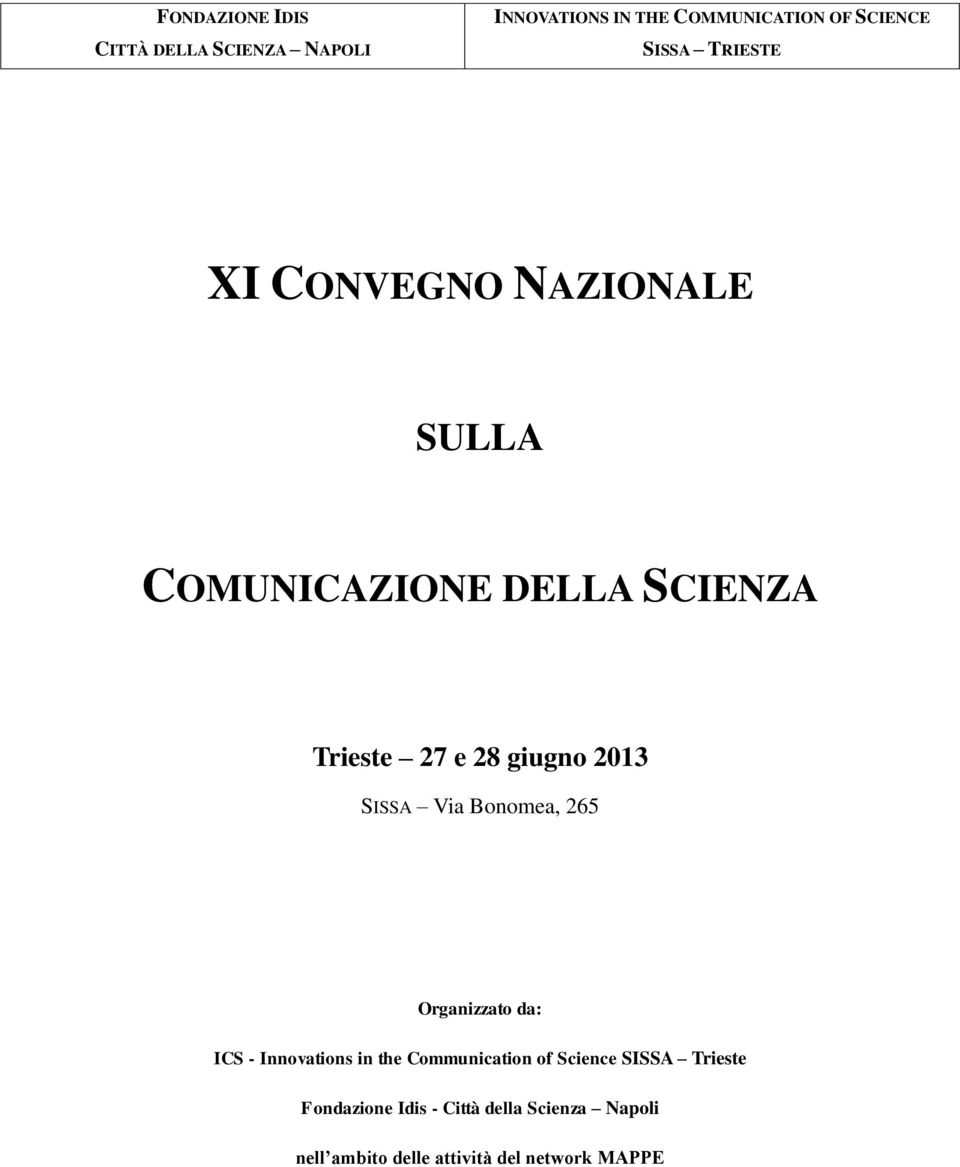 SISSA Via Bonomea, 265 Organizzato da: ICS - Innovations in the Communication of Science SISSA