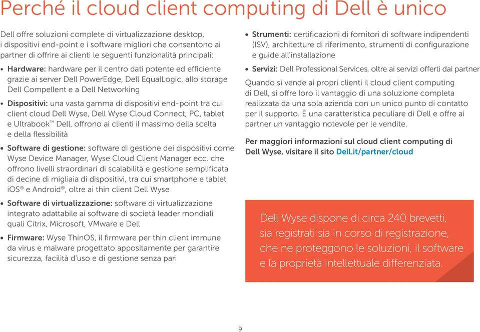 Networking Dispositivi: una vasta gamma di dispositivi end-point tra cui client cloud Dell Wyse, Dell Wyse Cloud Connect, PC, tablet e Ultrabook Dell, offrono ai clienti il massimo della scelta e