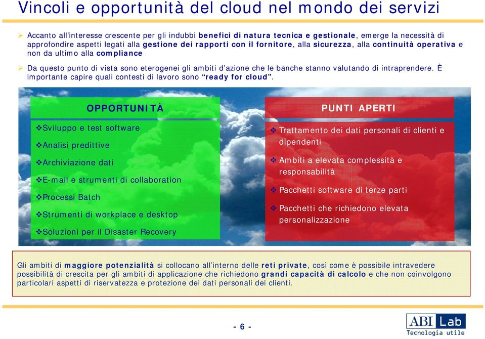 valutando di intraprendere. È importante capire quali contesti di lavoro sono ready for cloud.