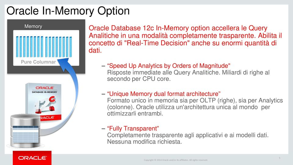 Miliardi di righe al secondo per CPU core. Unique Memory dual format architecture Formato unico in memoria sia per OLTP (righe), sia per Analytics (colonne).