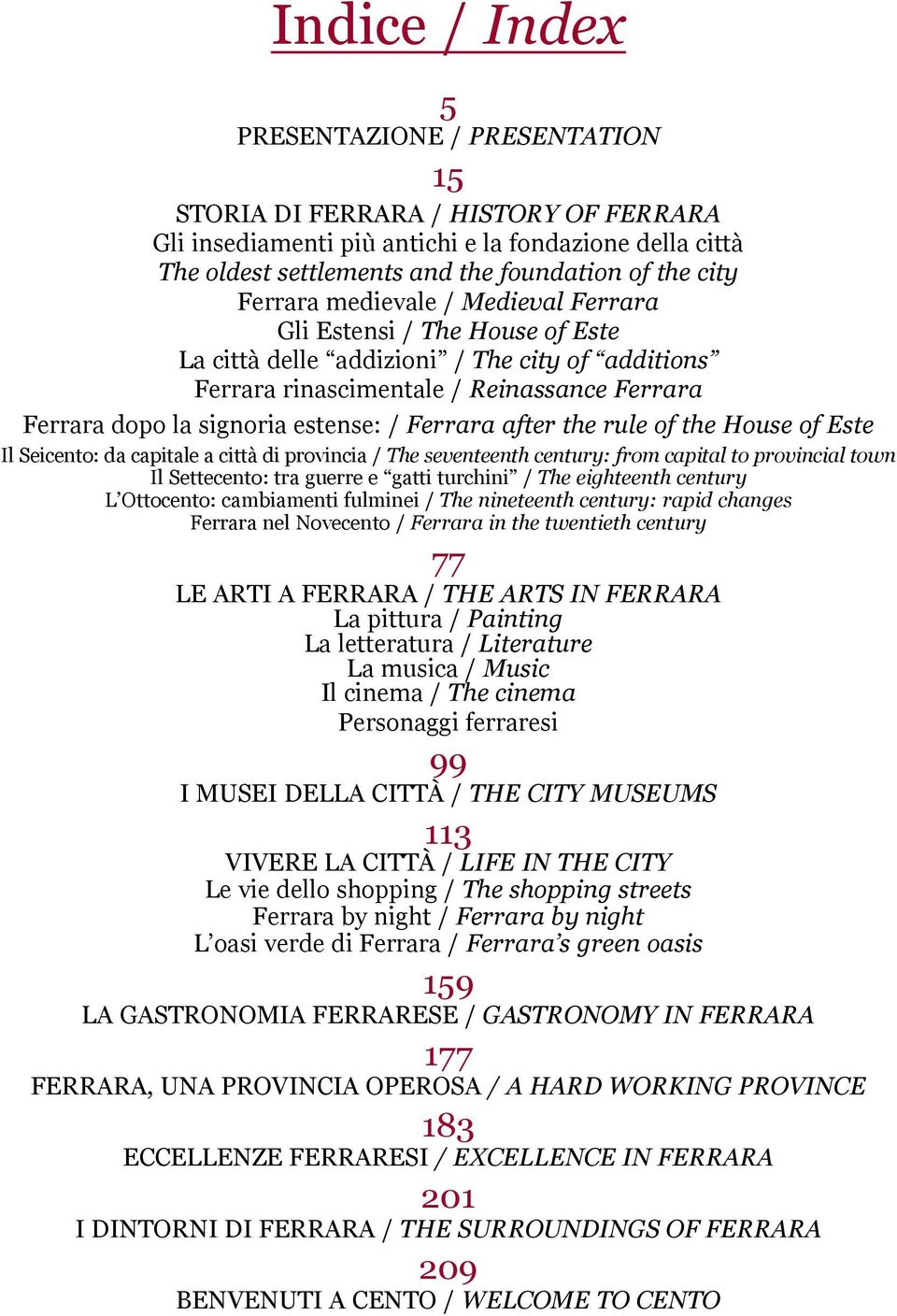 Ferrara after the rule of the House of Este Il Seicento: da capitale a città di provincia / The seventeenth century: from capital to provincial town Il Settecento: tra guerre e gatti turchini / The