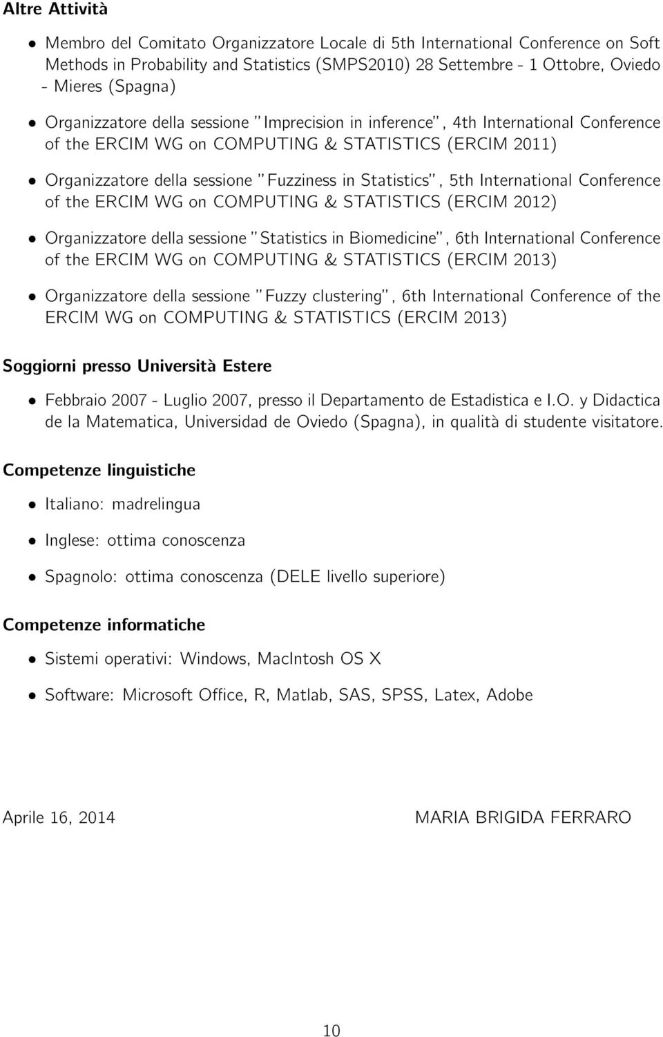 International Conference of the ERCIM WG on COMPUTING & STATISTICS (ERCIM 2012) Organizzatore della sessione Statistics in Biomedicine, 6th International Conference of the ERCIM WG on COMPUTING &
