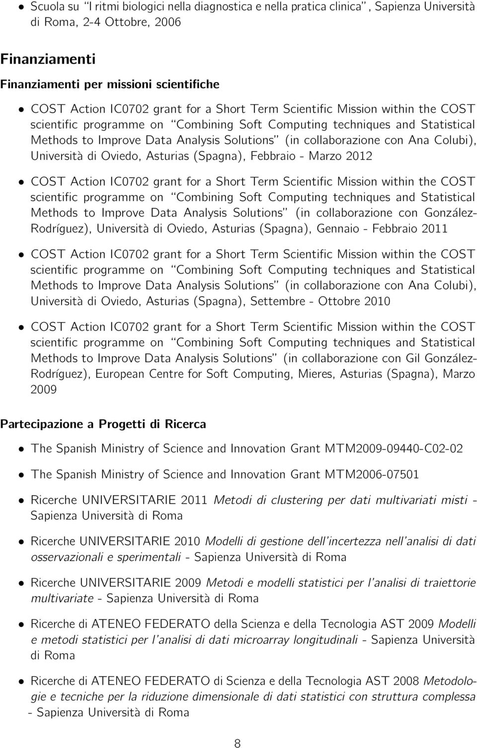 Colubi), Università di Oviedo, Asturias (Spagna), Febbraio - Marzo 2012 COST Action IC0702 grant for a Short Term Scientific Mission within the COST scientific programme on Combining Soft Computing