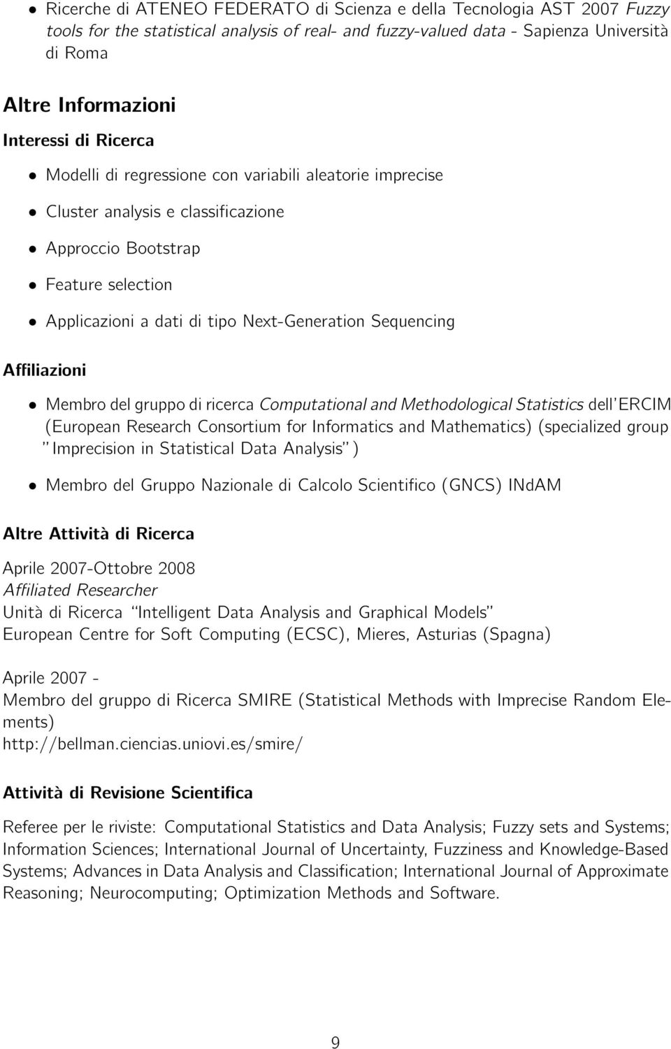 Affiliazioni Membro del gruppo di ricerca Computational and Methodological Statistics dell ERCIM (European Research Consortium for Informatics and Mathematics) (specialized group Imprecision in