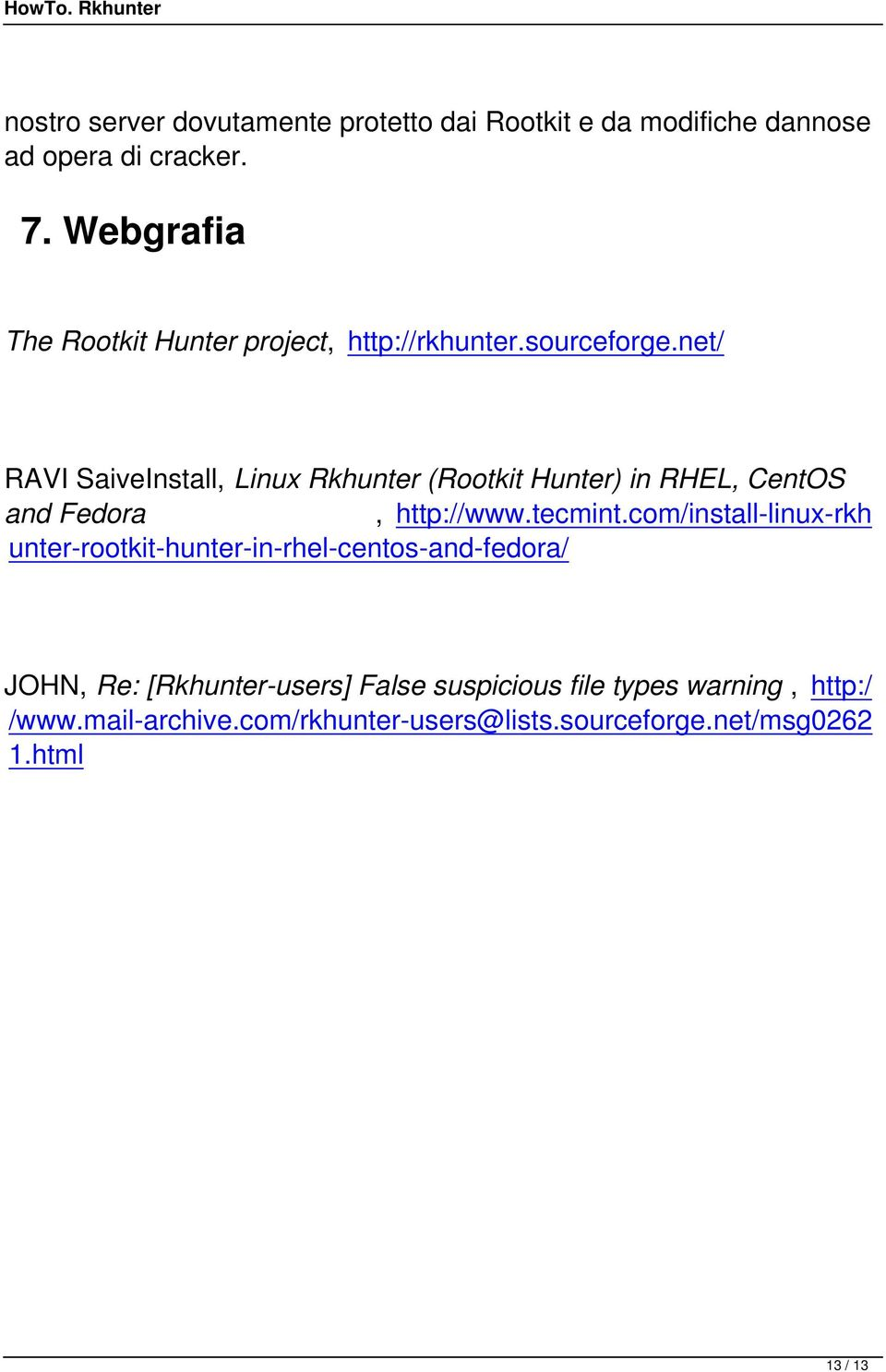 net/ RAVI SaiveInstall, Linux Rkhunter (Rootkit Hunter) in RHEL, CentOS and Fedora, http://www.tecmint.