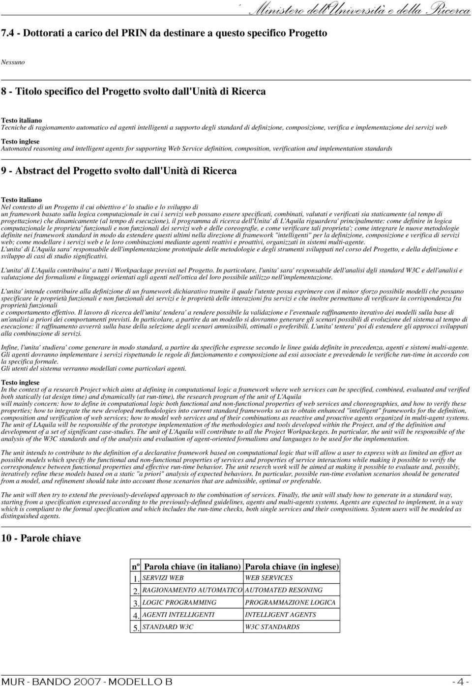 reasoning and intelligent agents for supporting Web Service definition, composition, verification and implementation standards 9 - Abstract del Progetto svolto dall'unità di Ricerca Testo italiano
