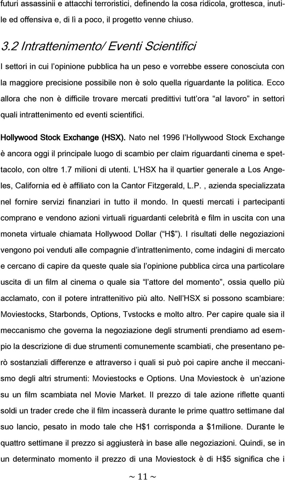 Ecco allora che non è difficile trovare mercati predittivi tutt ora al lavoro in settori quali intrattenimento ed eventi scientifici. Hollywood Stock Exchange (HSX).