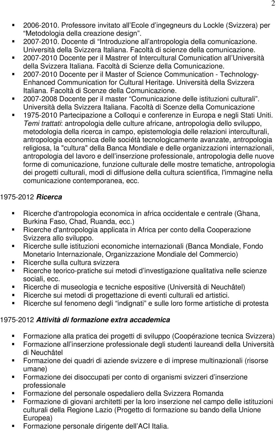 Facoltà di Scienze della Comunicazione. 2007-2010 Docente per il Master of Science Communication - Technology- Enhanced Communication for Cultural Heritage. Università della Svizzera Italiana.