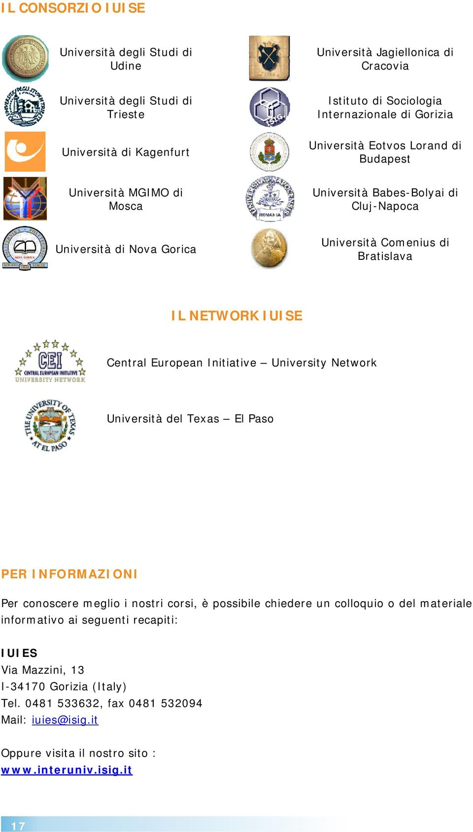 USE Central European nitiative University Network Università del Texas El Paso PER NFORMAZON Per conoscere meglio i nostri corsi, è possibile chiedere un colloquio o del materiale