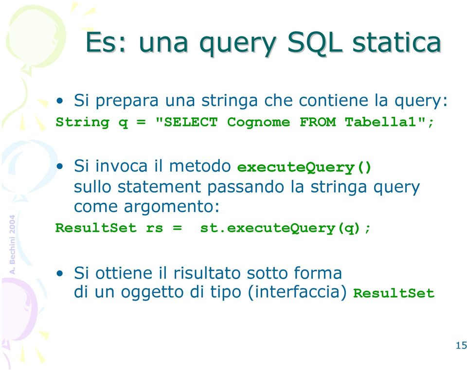 statement passando la stringa query come argomento: ResultSet rs = st.