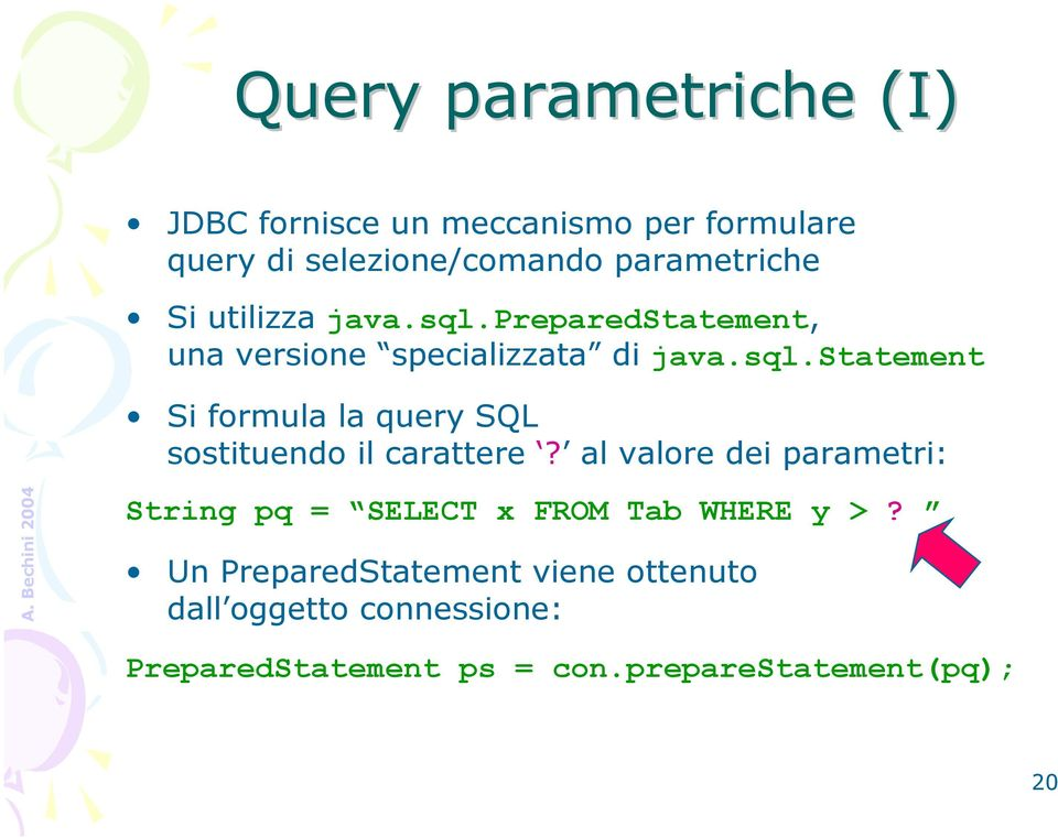 al valore dei parametri: String pq = SELECT x FROM Tab WHERE y >?