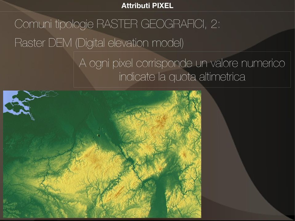 elevation model) A ogni pixel corrisponde