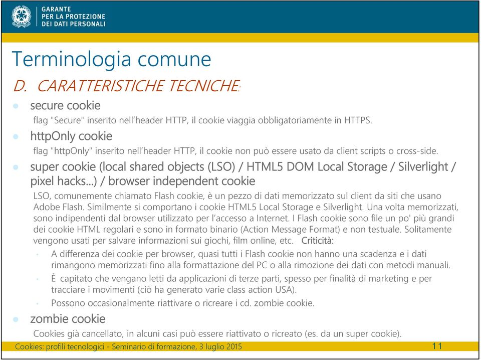 super cookie (local shared objects (LSO) / HTML5 DOM Local Storage / Silverlight / pixel hacks.