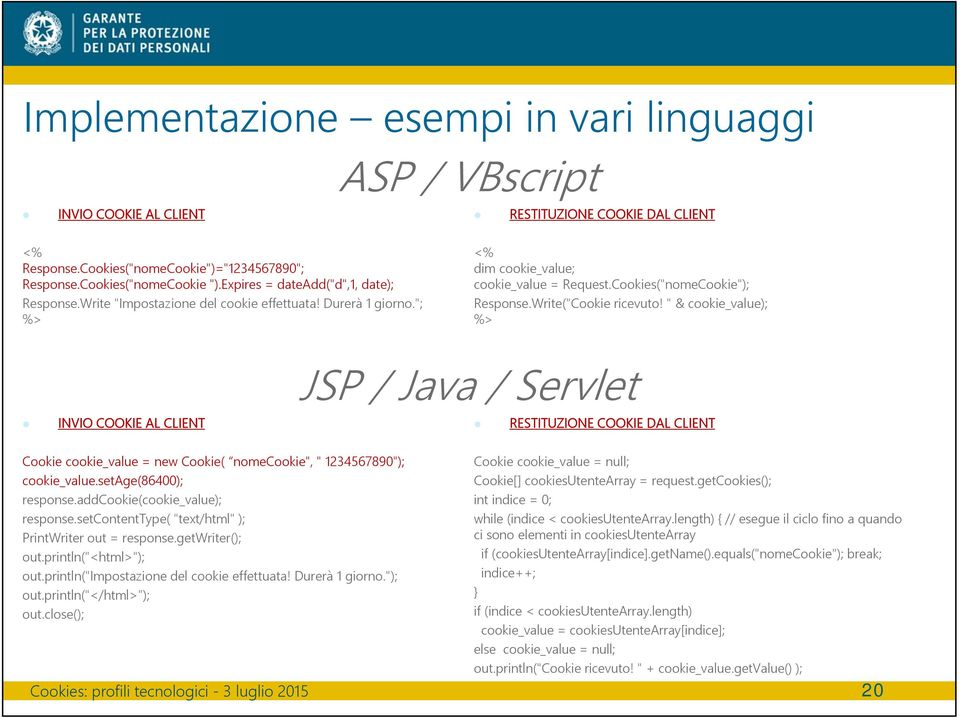 "Write(""Cookie ricevuto! "" & cookie_value); %> INVIO COOKIE AL CLIENT JSP / Java / Servlet RESTITUZIONE COOKIE DAL CLIENT Cookie cookie_value = new Cookie( nomecookie"", "" 1234567890""); cookie_value."