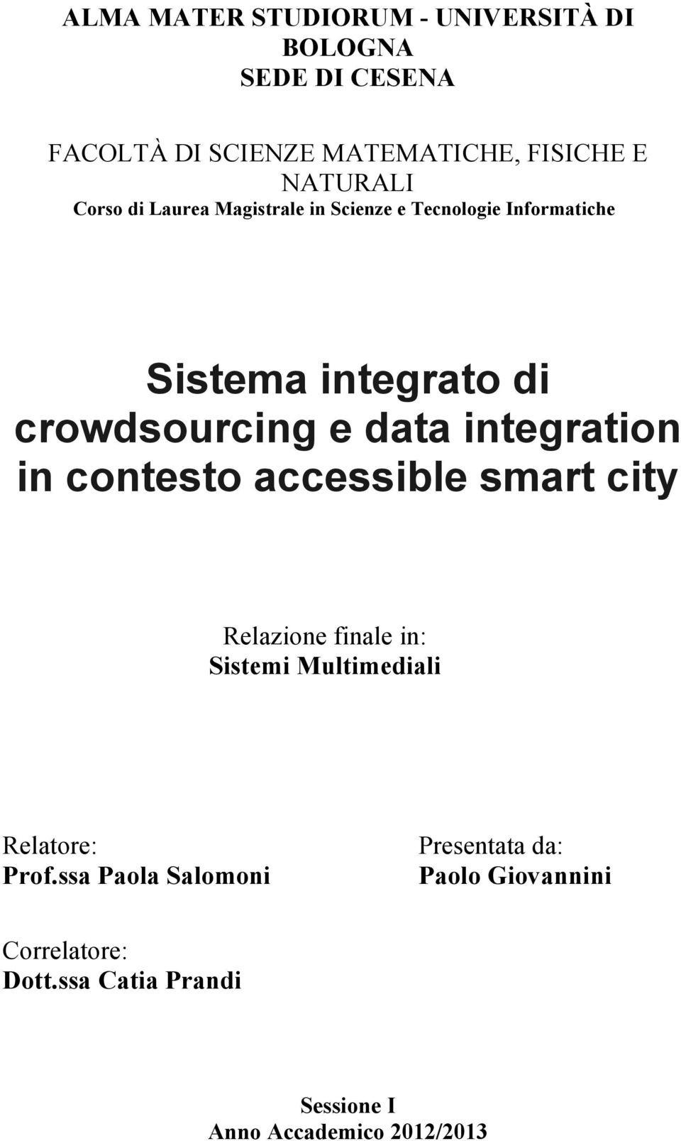 integration in contesto accessible smart city Relazione finale in: Sistemi Multimediali Relatore: Prof.