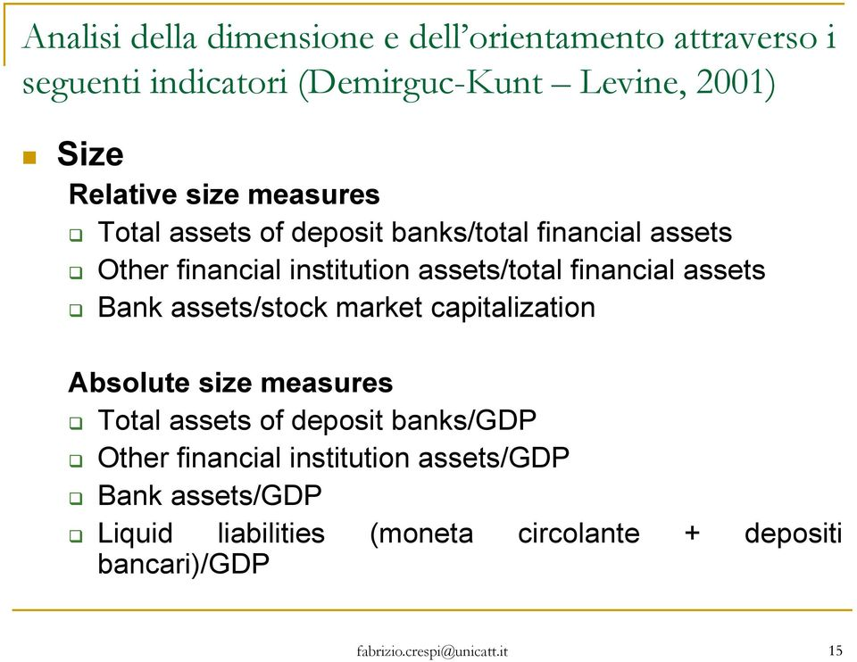 assets/total financial assets Bank assets/stock market capitalization Absolute size measures Total assets of