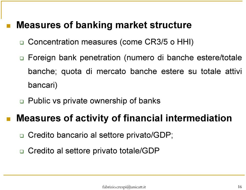 totale attivi bancari) Public vs private ownership of banks Measures of activity of