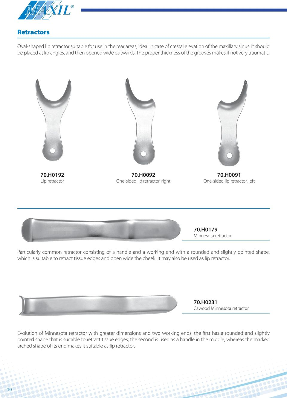 H0179 Minnesota retractor Particularly common retractor consisting of a handle and a working end with a rounded and slightly pointed shape, which is suitable to retract tissue edges and open wide the